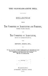 The Oleomargarine Bill: Hearings Before the Committee on Agriculture and Forestry, United States Senate, and the Committee on Agriculture, House of Representatives, with Reports, Briefs, Etc., on the Bill (H.R. 3717) to Make Oleomargarine and Other Imitation Dairy Products Subject to the Laws of the State Or Territory Into which They are Transported, and to Change the Tax on Oleomargarine