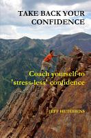 Take Back your Confidence  coach yourself to  stress less  confidence PDF