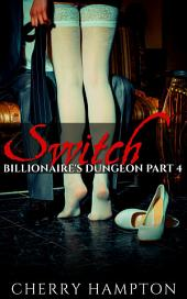 Switch: Billionaire's Dungeon Part 4: (hardcore first time bondage domination dp discipline menage)