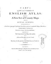 Cary's New and Correct English Atlas: Being a New Set of County Maps from Actual Surveys. Exhibiting All the Direct & Principal Cross Roads, Cities, Towns, and Most Considerable Villages, Parks, Rivers, Navigable Canals &c. Preceded by a General Map of South Britain. Shewing the Connexion of