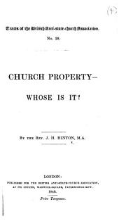 Church Property-whose is it? (Fourth of a series of lectures delivered in the Theatre of the City of London Literary Institution in the spring of 1848.).