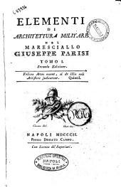 Elementi di architettura militare del maresciallo Giuseppe Parisi Tomo 1. [-4.]: Volume 1
