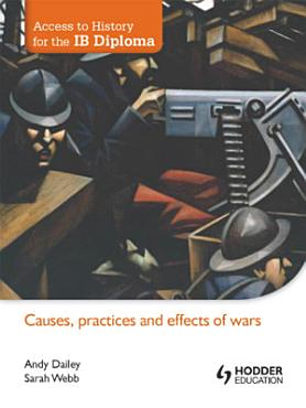 Access to History for the IB diploma  Causes  practices and effects of wars PDF
