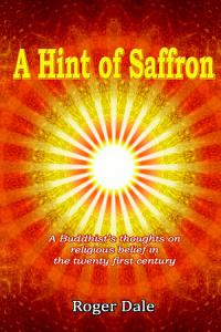 A Hint of Saffron  A Buddhist   s thoughts on religious belief in the twenty first century PDF