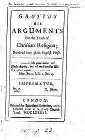 Grotius his arguments for the truth of Christian religion, rendred into Engl. verse [by W. Atwood.].