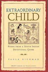 Extraordinary Child: Poems from a South Indian Devotional Genre