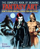 The Complete Book of Drawing Fantasy Art: How to draw amazing characters and scenes