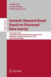 Semantic Keyword-Based Search on Structured Data Sources: COST Action IC1302 Second International KEYSTONE Conference, IKC 2016, Cluj-Napoca, Romania, September 8–9, 2016, Revised Selected Papers