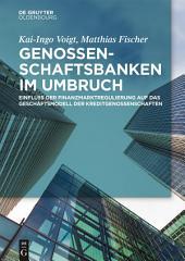 Genossenschaftsbanken im Umbruch: Einfluss der Finanzmarktregulierung auf das Geschäftsmodell der Kreditgenossenschaften