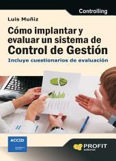Cómo implantar y evaluar un sistema de control de gestión: Incluye cuestionarios de evaluación