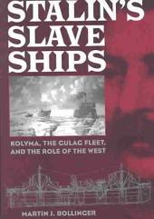 Stalin's Slave Ships: Kolyma, the Gulag Fleet, and the Role of the West