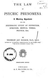 The Law of Psychic Phenomena: A Working Hypothesis for the Systematic Study of Hypnotism, Spiritism, Mental Therapeutics, Etc, Volume 52; Volume 258