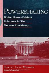 Powersharing: White House-Cabinet Relations in the Modern Presidency