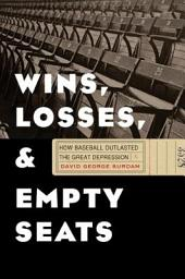 Wins, Losses, and Empty Seats: How Baseball Outlasted the Great Depression