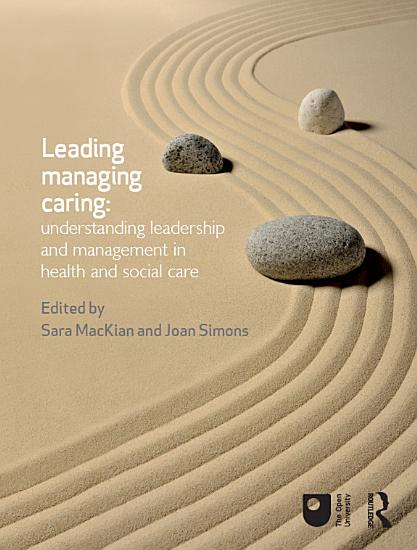 Leading  Managing  Caring  Understanding Leadership and Management in Health and Social Care PDF