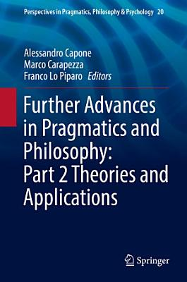 Further Advances in Pragmatics and Philosophy  Part 2 Theories and Applications PDF