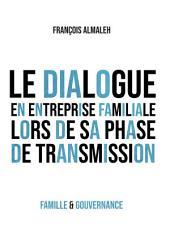 Le dialogue en entreprise familiale: Le dialogue intergénérationnel lors de la transmission