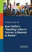 A Study Guide for Azar Nafisi s  Reading Lolita in Tehran