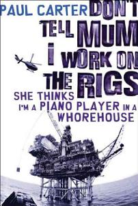 Don t Tell Mum I Work on the Rigs  She Thinks I m a Piano Player in a Whorehouse PDF