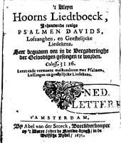 't Kleyn Hoorns liedtboeck, inhoudende eenige Psalmen Davids, Lofzangen en geestelijcke Liedekens: seer bequaem, om in de Vergaderinghe der geloovigen gesongen te worden ...