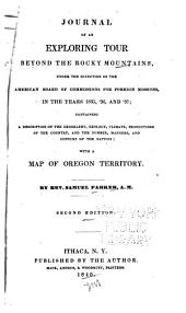 Journal of the Exploring Tour Beyond the Rocky Mountains: Under the Direction of the American Board of Commissions for Foreign Missions, in the Years 1835, '36, and '37; Containing a Description of the Geography, Geology, Climate, Productions of the Country, and the Number, Manners, and Customs of the Natives: with a Map of Oregon Territory