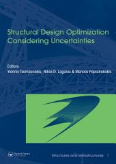 Structural Design Optimization Considering Uncertainties: Structures & Infrastructures Book , Vol. 1, Series, Series Editor: Dan M. Frangopol