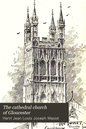 The cathedral church of Gloucester: a description of its fabric and a brief history of the Episcopal see, Volume 15