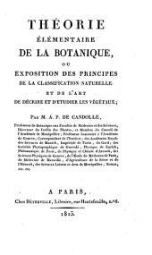 Théorie élémentaire de la botanique: ou, Exposition des principes de la classification naturelle et de l'art de décrire et d'étudier les végétaux