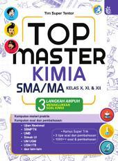 TOP Master Kimia SMA/MA Kelas X, XI, XII: 3 Langkah Menaklukkan Soal Kimia