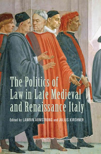The Politics of Law in Late Medieval and Renaissance Italy PDF