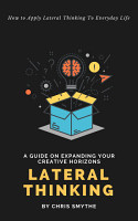 Lateral Thinking  How To Apply Lateral Thinking To Everyday Life PDF