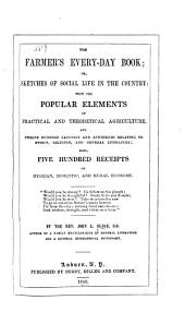 The Farmer's Every-day Book: Or, Sketches of Social Life in the Country: with the Popular Elements of Practical and Theoretical Agriculture, and Twelve Hundred Laconics and Apothegms Relating to Ethics, Religion, and General Literature; Also Five Hundred Receipts on Hygeian, Domestic, and Rural Economy
