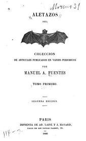 Aletazos del [murciélago]: colección de artículos publicados en varios periódicos, Volumen 1