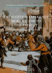 The Scottish Experience in Asia, c.1700 to the Present: Settlers and Sojourners