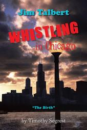 """Jim Talbert Whistling in Chicago: """"The Birth"""""""