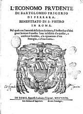 L'economo prudente di Bartolomeo Frigerio di Ferrara, benefitiato di S. Pietro in Roma. Mel quale con l'autorità della sacra scrittura, d'Aristotile, e d'altri graui scrittori si mostra l'arte infallibile d'acquistar, e conseruar la robba, e la riputatione d'vna famiglia, e d'vna corte