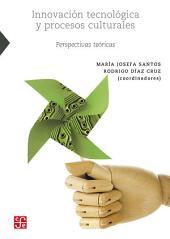 Innovación tecnológica y procesos culturales: Perspectivas teóricas