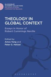 Theology in Global Context: Essays in Honor of Robert Cummings Neville