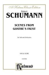 Scenes from Goethe's Faust: For SATBB Solo, SATB or SSAATTBB Double Chorus/Choir and Orchestra (Vocal Score)