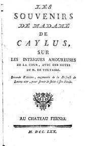 Les souvenirs de Madame de Caylus, sur les intrigues amoureuses de la cour: avec des des notes de M. de Voltaire