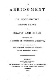 An Abridgement of Dr. Goldsmith's Natural History of Beasts and Birds: Interspersed with a Variety of Interesting Anecdotes, and Illustrated by Nearly Two Hundred Engravings on Wood in the Manner of Bewick