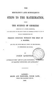 The mechanic's and schoolboy's steps to the mathematics, the science of geometry arranged on a novel principle
