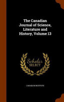 The Canadian Journal of Science  Literature and History  Volume 13 PDF