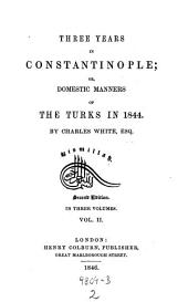 Three Years in Constantinople; Or Domestic Manners of the Turcs in 1844: Volume 2