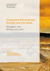 Contested Extractivism, Society and the State: Struggles over Mining and Land