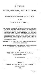 Romish Rites, Offices, and Legends, Or Authorised Superstitions and Idolatries of the Church of Rome ...
