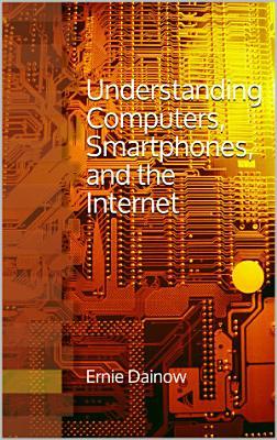 Understanding Computers, Smartphones and the Internet