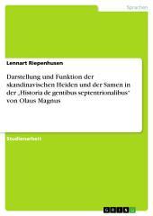 """Darstellung und Funktion der skandinavischen Heiden und der Samen in der """"Historia de gentibus septentrionalibus"""" von Olaus Magnus"""