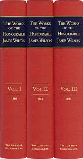 The Works of the Honourable James Wilson, L.L.D.