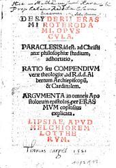 Opuscula. Paraclesia ... ratio seu compendium verae theologiae ... argumenta in omneis apostolorum epistolas, per Erasmus copiosius explicata